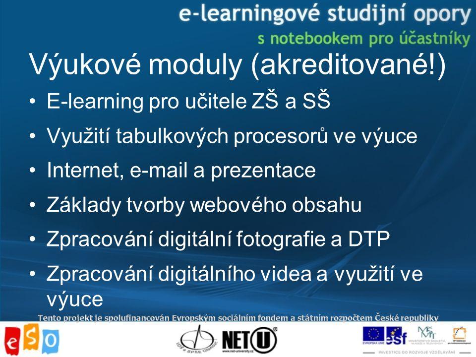 Výukové moduly (akreditované!) E-learning pro učitele ZŠ a SŠ Využití tabulkových procesorů ve výuce Internet, e-mail a prezentace Základy tvorby webového obsahu Zpracování digitální fotografie a DTP Zpracování digitálního videa a využití ve výuce