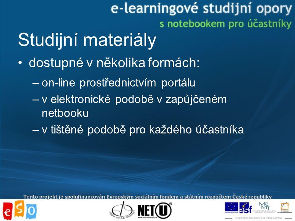 Studijní materiály dostupné v několika formách: –on-line prostřednictvím portálu –v elektronické podobě v zapůjčeném netbooku –v tištěné podobě pro každého účastníka