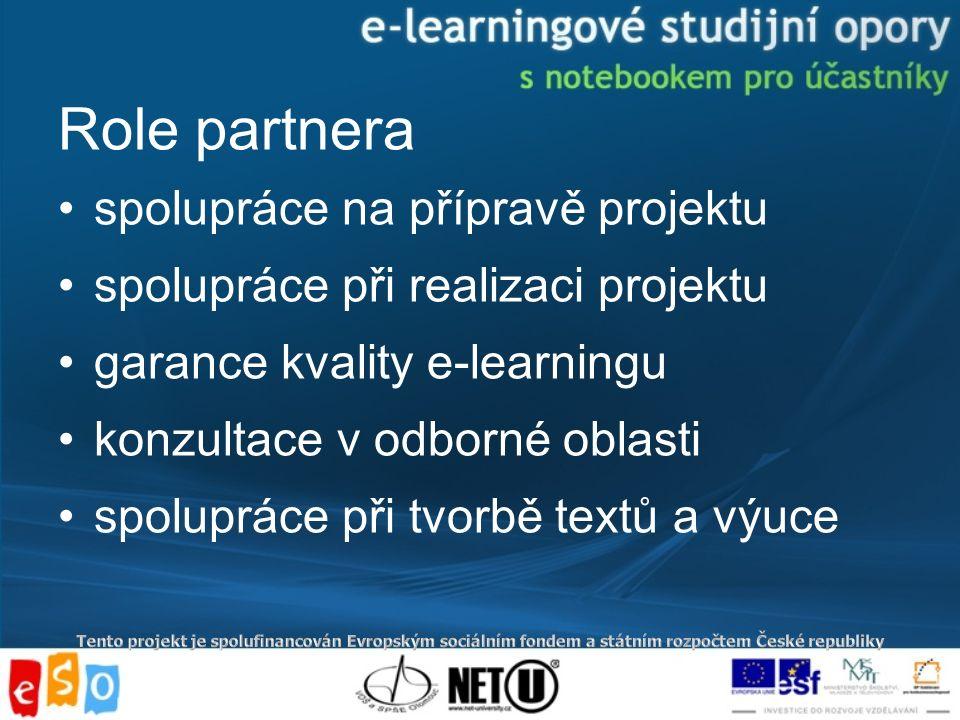 Role partnera spolupráce na přípravě projektu spolupráce při realizaci projektu garance kvality e-learningu konzultace v odborné oblasti spolupráce při tvorbě textů a výuce