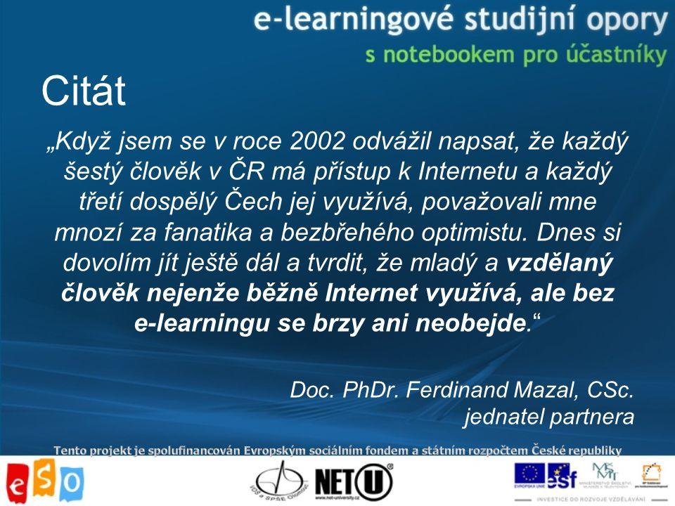 """Citát """"Když jsem se v roce 2002 odvážil napsat, že každý šestý člověk v ČR má přístup k Internetu a každý třetí dospělý Čech jej využívá, považovali mne mnozí za fanatika a bezbřehého optimistu."""