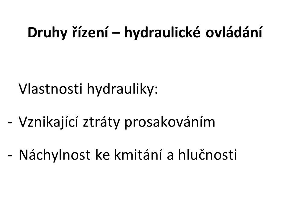 Druhy řízení – hydraulické ovládání Vlastnosti hydrauliky: -Vznikající ztráty prosakováním -Náchylnost ke kmitání a hlučnosti