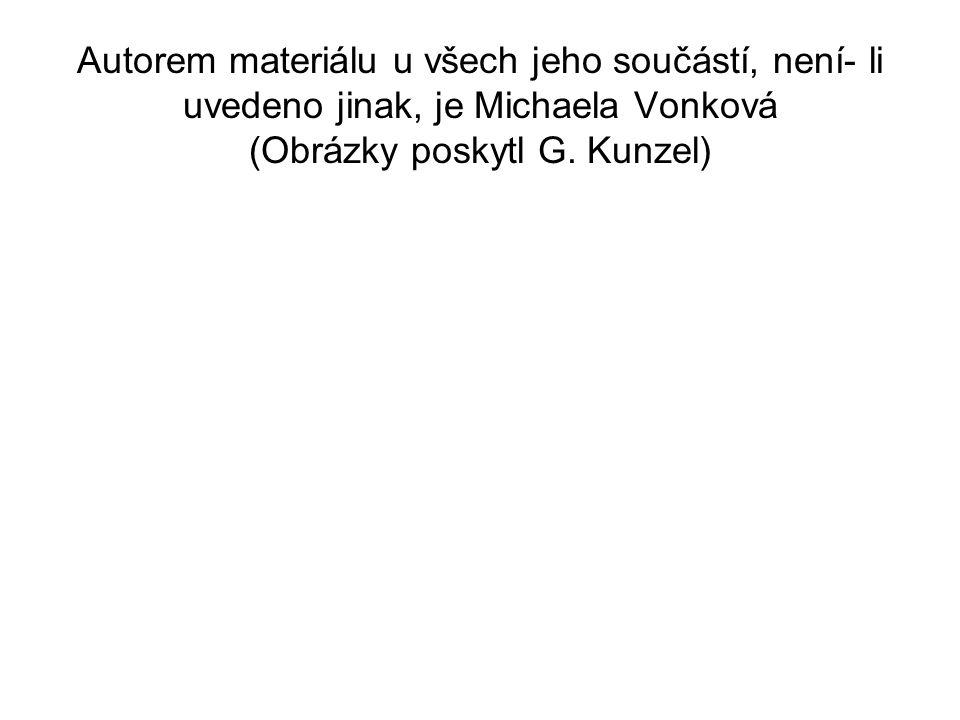 Autorem materiálu u všech jeho součástí, není- li uvedeno jinak, je Michaela Vonková (Obrázky poskytl G. Kunzel)