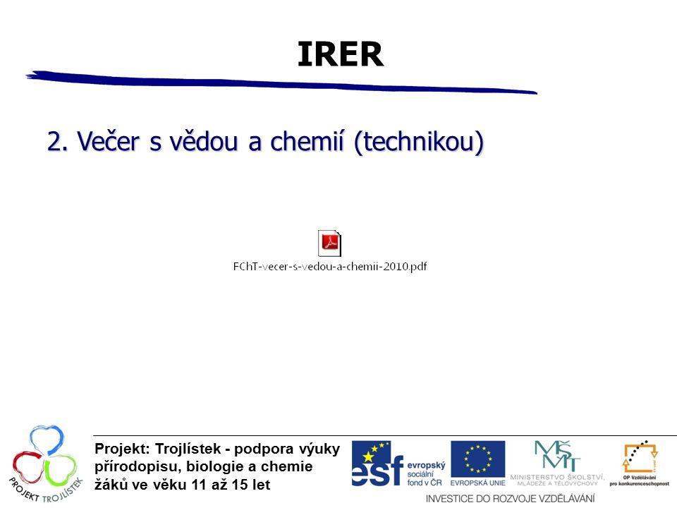 IRER Projekt: Trojlístek - podpora výuky přírodopisu, biologie a chemie žáků ve věku 11 až 15 let 2. Večer s vědou a chemií (technikou)