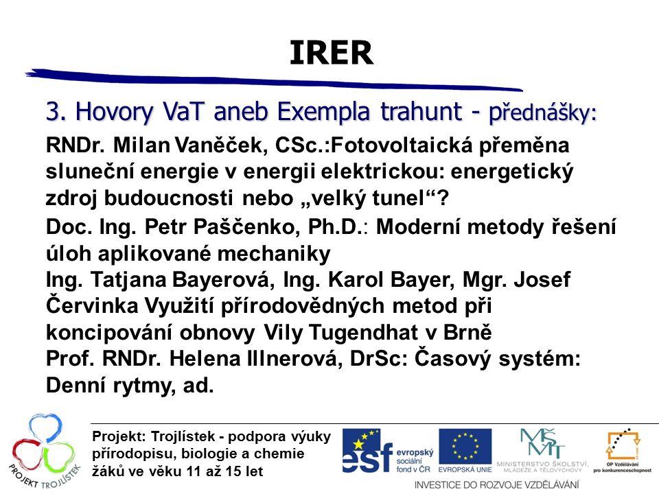 IRER Projekt: Trojlístek - podpora výuky přírodopisu, biologie a chemie žáků ve věku 11 až 15 let 3. Hovory VaT aneb Exempla trahunt - p řednášky: RND