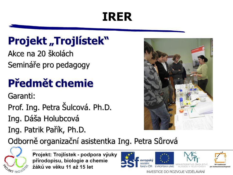"""IRER Projekt: Trojlístek - podpora výuky přírodopisu, biologie a chemie žáků ve věku 11 až 15 let Projekt """"Trojlístek"""" Akce na 20 školách Semináře pro"""