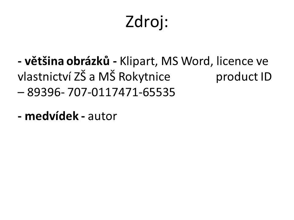 Zdroj: - většina obrázků - Klipart, MS Word, licence ve vlastnictví ZŠ a MŠ Rokytnice product ID – 89396- 707-0117471-65535 - medvídek - autor