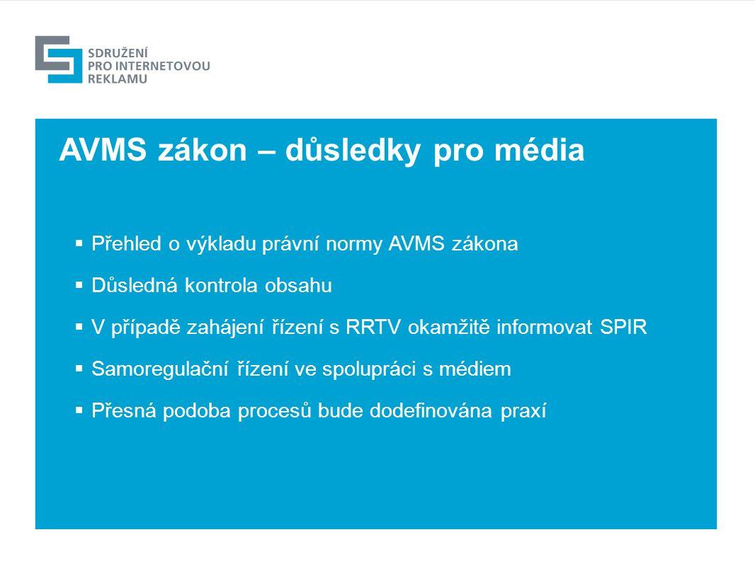Výhled  Přehled o výkladu právní normy AVMS zákona  Důsledná kontrola obsahu  V případě zahájení řízení s RRTV okamžitě informovat SPIR  Samoregulační řízení ve spolupráci s médiem  Přesná podoba procesů bude dodefinována praxí AVMS zákon – důsledky pro média
