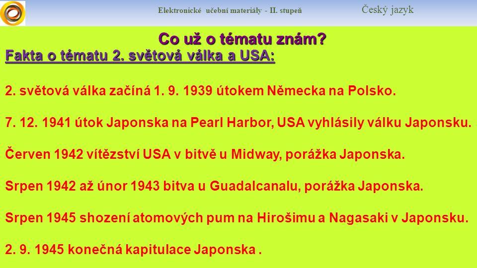 Elektronické učební materiály - II. stupeň Český jazyk Co už o tématu znám? Fakta o tématu 2. světová válka a USA: 2. světová válka začíná 1. 9. 1939
