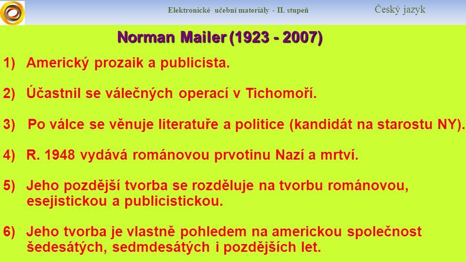 Elektronické učební materiály - II. stupeň Český jazyk Norman Mailer (1923 - 2007) Norman Mailer (1923 - 2007) 1)Americký prozaik a publicista. 2)Účas