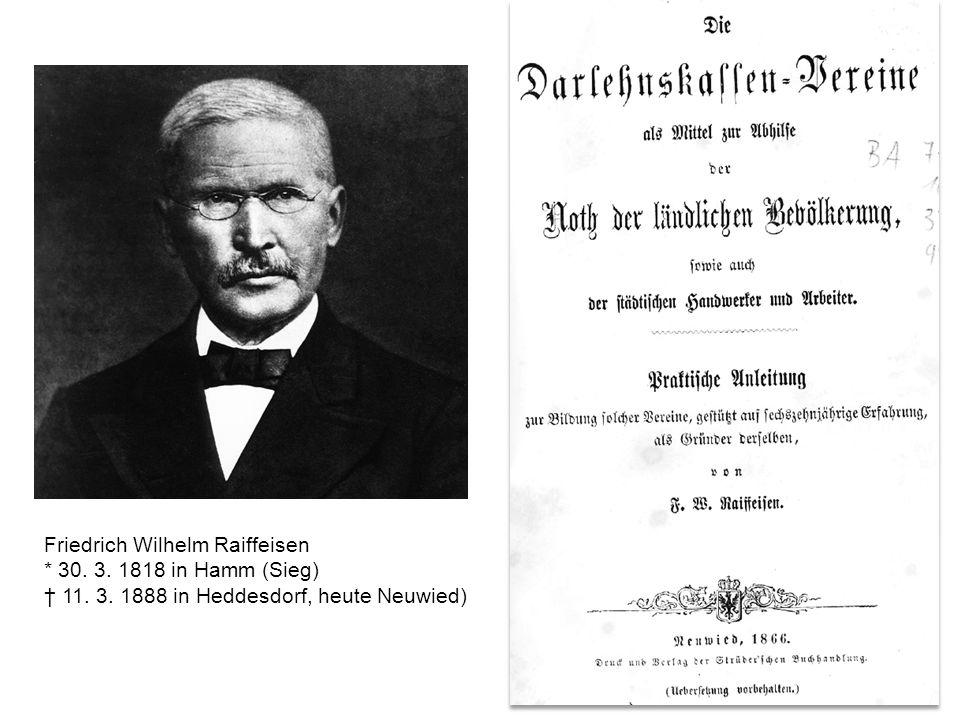 10 Friedrich Wilhelm Raiffeisen * 30. 3. 1818 in Hamm (Sieg) † 11.