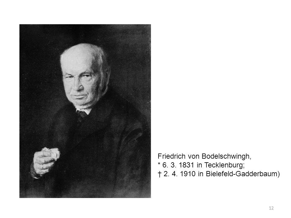 12 Friedrich von Bodelschwingh, * 6. 3. 1831 in Tecklenburg; † 2. 4. 1910 in Bielefeld-Gadderbaum)