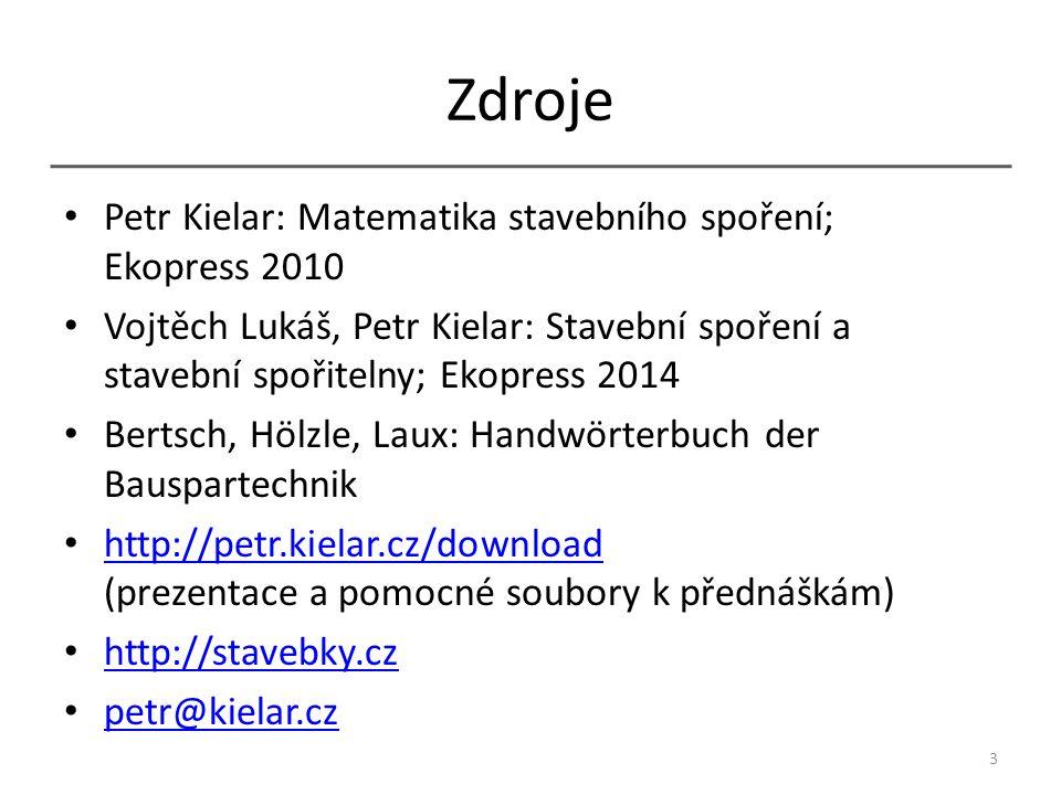 Zdroje Petr Kielar: Matematika stavebního spoření; Ekopress 2010 Vojtěch Lukáš, Petr Kielar: Stavební spoření a stavební spořitelny; Ekopress 2014 Bertsch, Hölzle, Laux: Handwörterbuch der Bauspartechnik http://petr.kielar.cz/download (prezentace a pomocné soubory k přednáškám) http://petr.kielar.cz/download http://stavebky.cz petr@kielar.cz 3