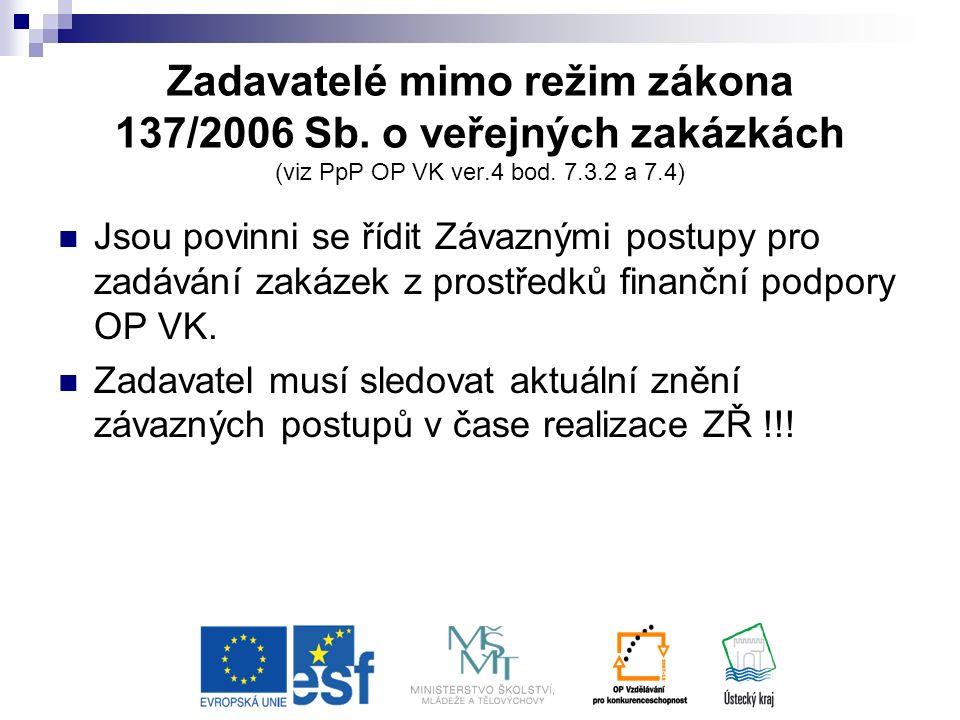Zadavatelé mimo režim zákona 137/2006 Sb. o veřejných zakázkách (viz PpP OP VK ver.4 bod.