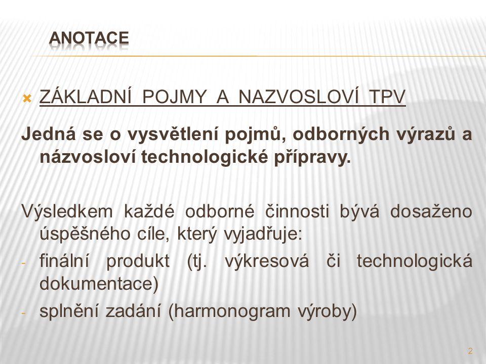 2  ZÁKLADNÍ POJMY A NAZVOSLOVÍ TPV Jedná se o vysvětlení pojmů, odborných výrazů a názvosloví technologické přípravy.