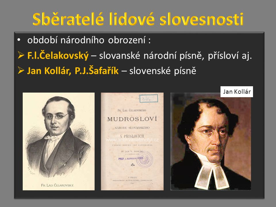 období národního obrození :  F.l.Čelakovský – slovanské národní písně, přísloví aj.