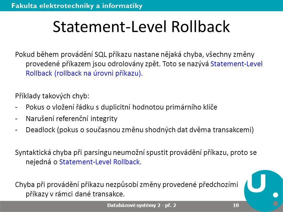Statement-Level Rollback Pokud během provádění SQL příkazu nastane nějaká chyba, všechny změny provedené příkazem jsou odrolovány zpět. Toto se nazývá