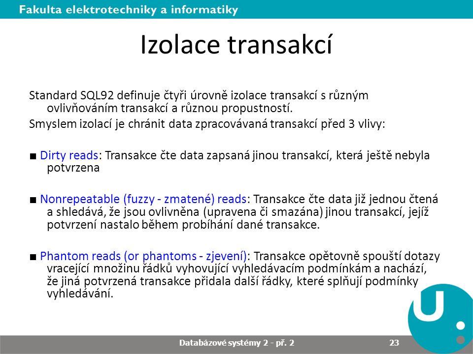 Izolace transakcí Standard SQL92 definuje čtyři úrovně izolace transakcí s různým ovlivňováním transakcí a různou propustností. Smyslem izolací je chr