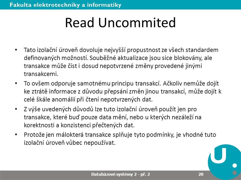 Read Uncommited Tato izolační úroveň dovoluje nejvyšší propustnost ze všech standardem definovaných možností. Souběžné aktualizace jsou sice blokovány