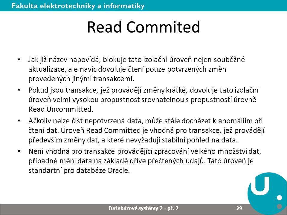 Read Commited Jak již název napovídá, blokuje tato izolační úroveň nejen souběžné aktualizace, ale navíc dovoluje čtení pouze potvrzených změn provedených jinými transakcemi.