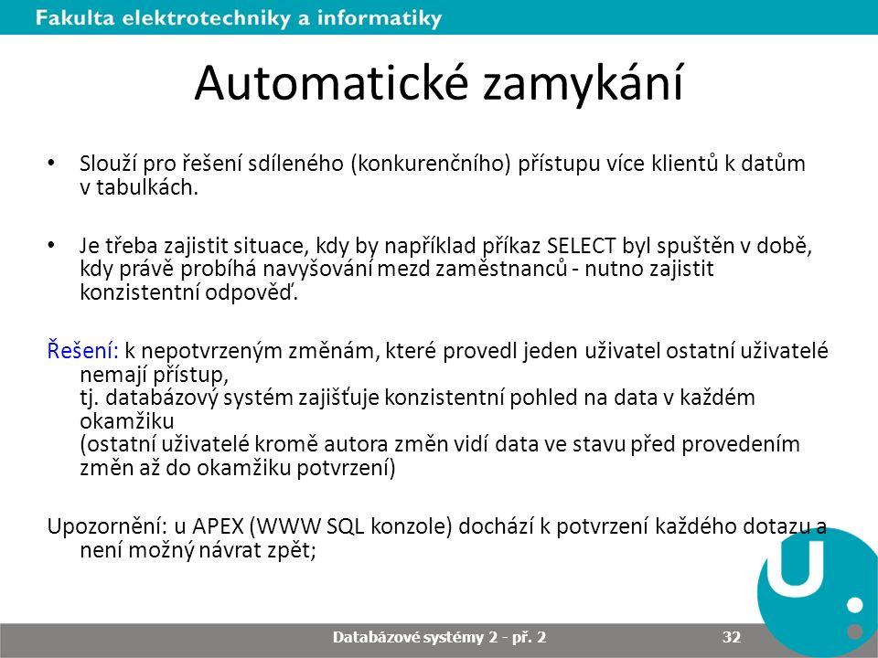 Automatické zamykání Slouží pro řešení sdíleného (konkurenčního) přístupu více klientů k datům v tabulkách. Je třeba zajistit situace, kdy by napříkla
