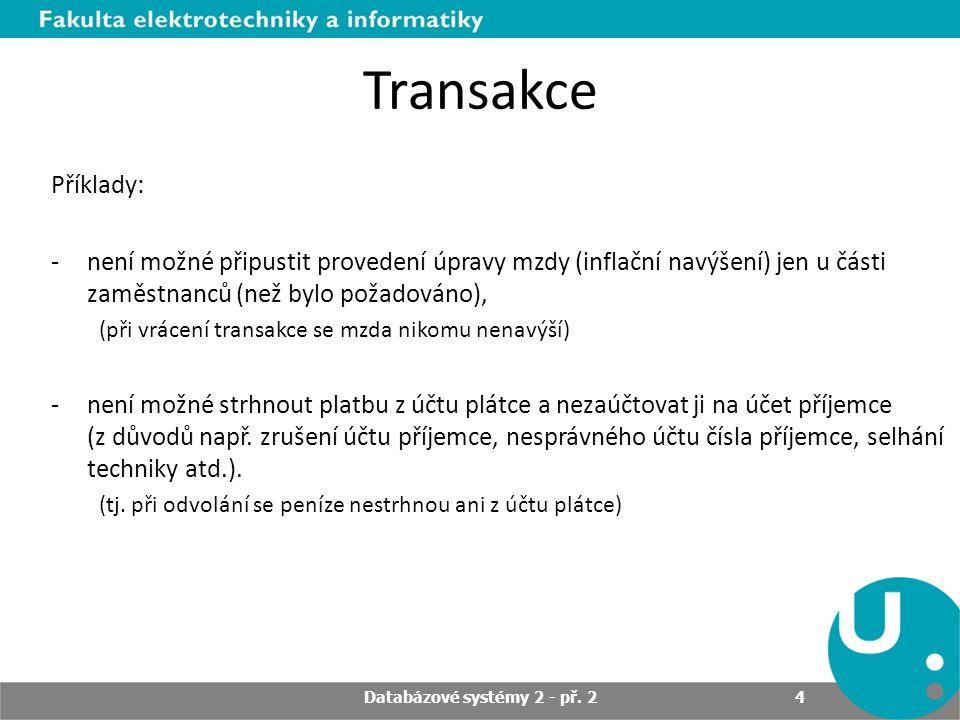 Transakce Příklady: -není možné připustit provedení úpravy mzdy (inflační navýšení) jen u části zaměstnanců (než bylo požadováno), (při vrácení transa