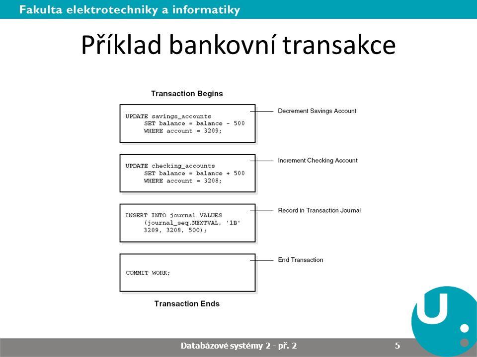 Příklad bankovní transakce Databázové systémy 2 - př. 2 5