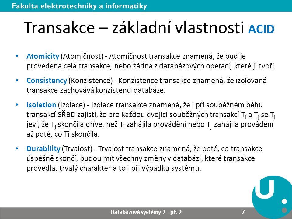 Transakce – základní vlastnosti ACID Atomicity (Atomičnost) - Atomičnost transakce znamená, že buď je provedena celá transakce, nebo žádná z databázových operací, které ji tvoří.