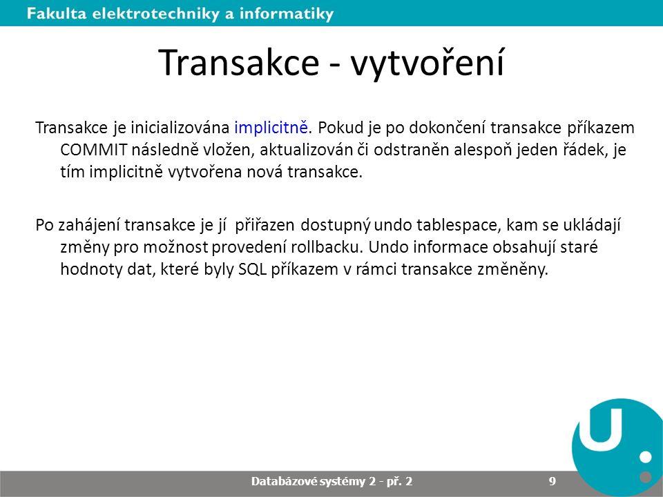 Transakce - vytvoření Transakce je inicializována implicitně. Pokud je po dokončení transakce příkazem COMMIT následně vložen, aktualizován či odstran
