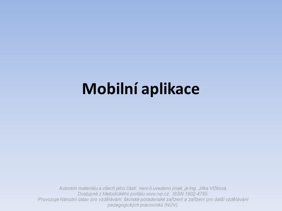 Mobilní aplikace Autorem materiálu a všech jeho částí, není-li uvedeno jinak, je Ing.
