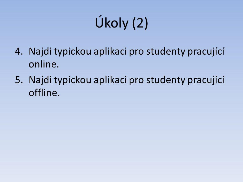 Úkoly (2) 4.Najdi typickou aplikaci pro studenty pracující online.