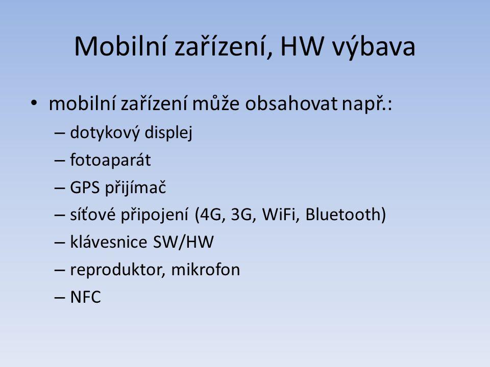 Mobilní zařízení, HW výbava mobilní zařízení může obsahovat např.: – dotykový displej – fotoaparát – GPS přijímač – síťové připojení (4G, 3G, WiFi, Bluetooth) – klávesnice SW/HW – reproduktor, mikrofon – NFC