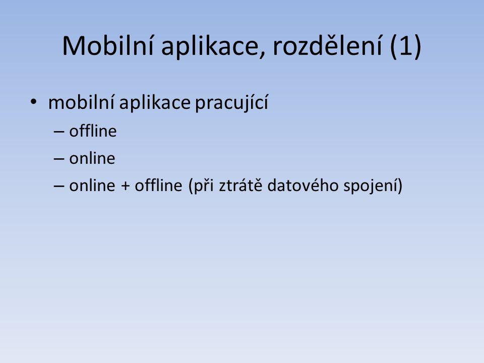 Mobilní aplikace, rozdělení (1) mobilní aplikace pracující – offline – online – online + offline (při ztrátě datového spojení)