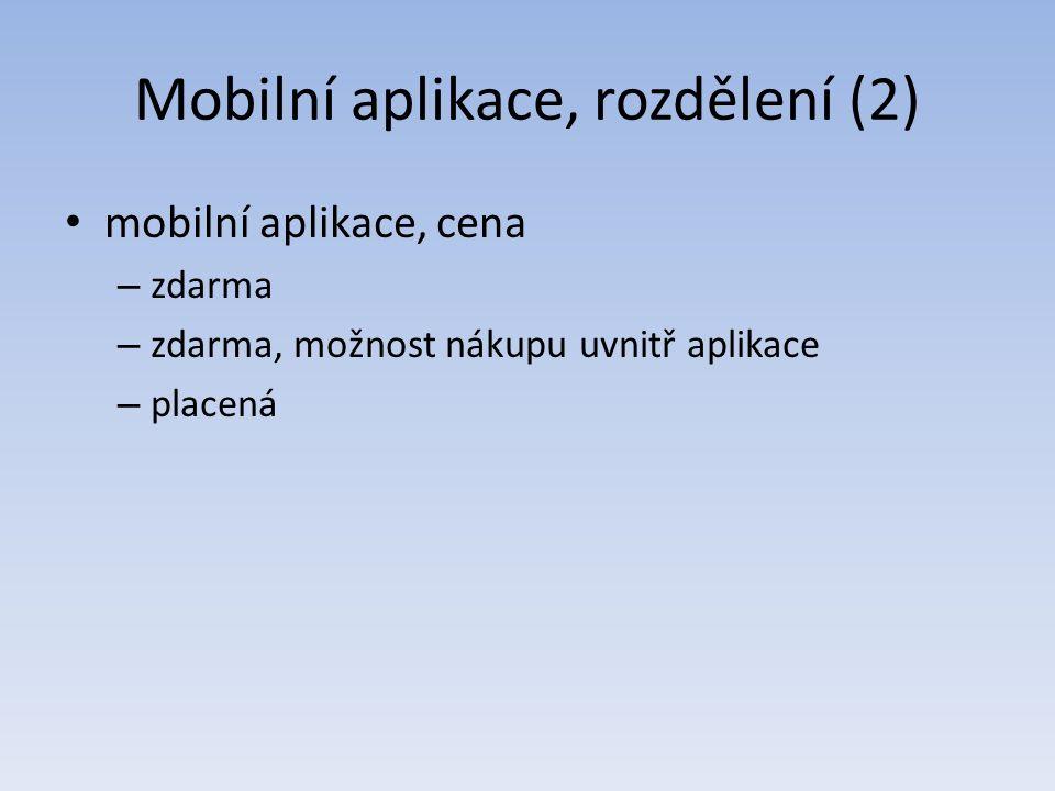 Mobilní aplikace, rozdělení (2) mobilní aplikace, cena – zdarma – zdarma, možnost nákupu uvnitř aplikace – placená