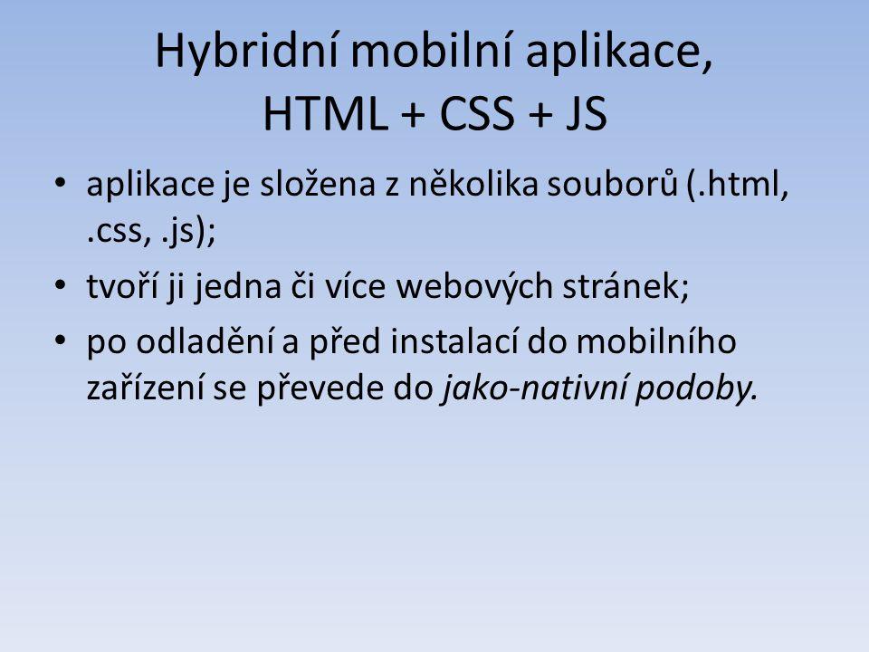Hybridní mobilní aplikace, HTML + CSS + JS aplikace je složena z několika souborů (.html,.css,.js); tvoří ji jedna či více webových stránek; po odladění a před instalací do mobilního zařízení se převede do jako-nativní podoby.