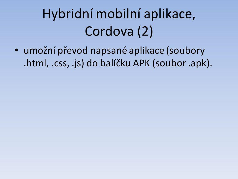 Hybridní mobilní aplikace, Cordova (2) umožní převod napsané aplikace (soubory.html,.css,.js) do balíčku APK (soubor.apk).