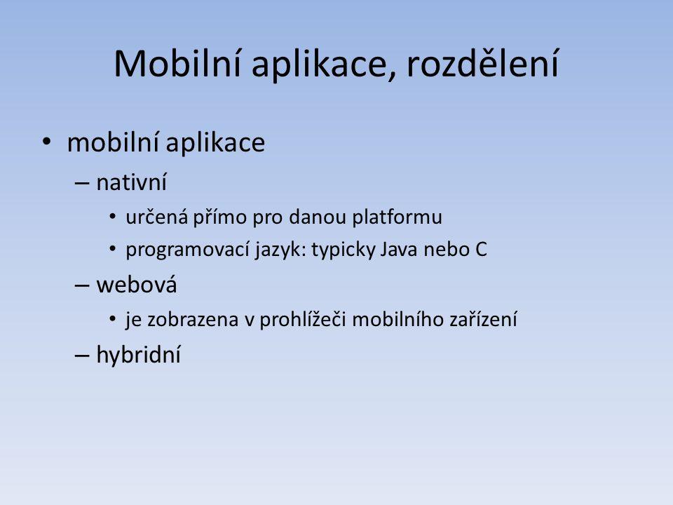 Hybridní mobilní aplikace hybridní mobilní aplikace – určena (obecně) pro libovolnou platformu (Android, iOS, BlackBerry, …) – programovací jazyk HTML + CSS + JavaScript – převedena do podoby nativní aplikace