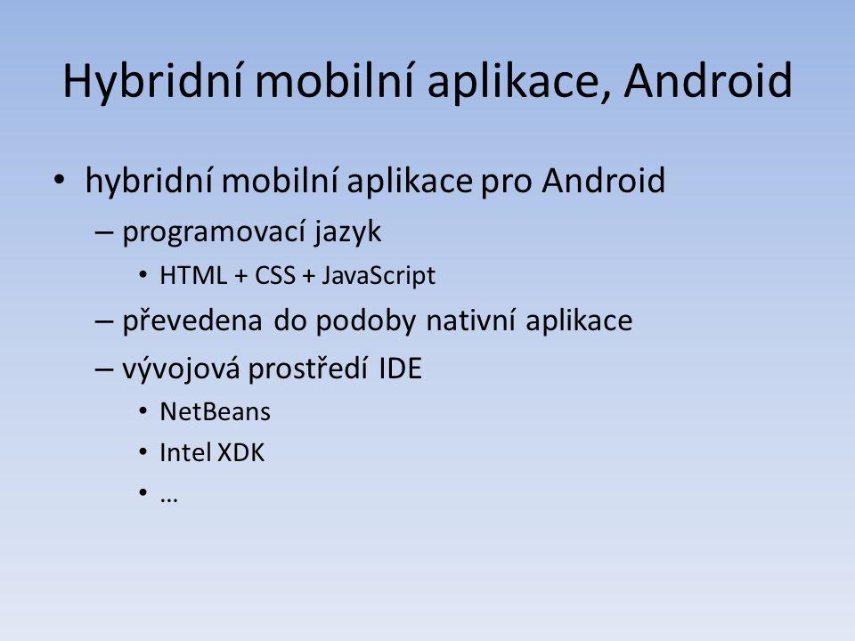 Hybridní mobilní aplikace, Android hybridní mobilní aplikace pro Android – programovací jazyk HTML + CSS + JavaScript – převedena do podoby nativní aplikace – vývojová prostředí IDE NetBeans Intel XDK …