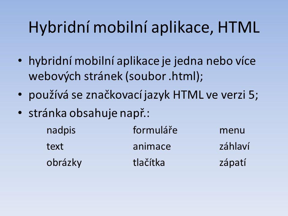 Hybridní mobilní aplikace, HTML hybridní mobilní aplikace je jedna nebo více webových stránek (soubor.html); používá se značkovací jazyk HTML ve verzi 5; stránka obsahuje např.: nadpisformulářemenu textanimacezáhlaví obrázkytlačítkazápatí