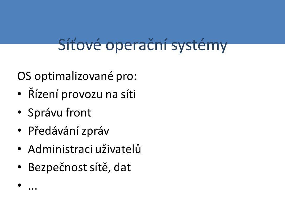 Síťové operační systémy OS optimalizované pro: Řízení provozu na síti Správu front Předávání zpráv Administraci uživatelů Bezpečnost sítě, dat...