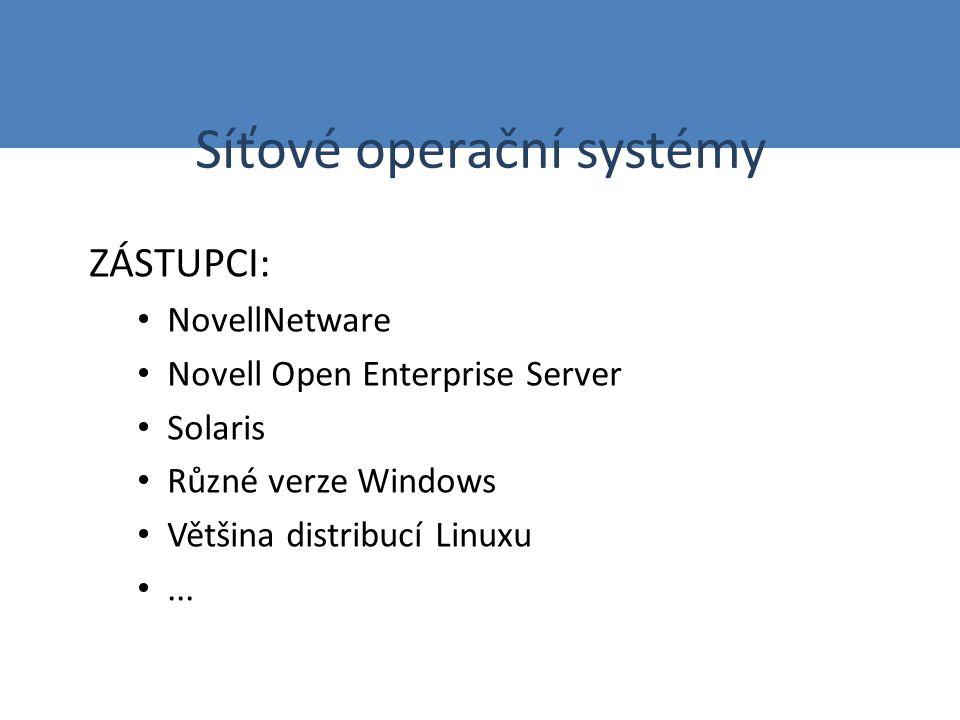 Síťové operační systémy ZÁSTUPCI: NovellNetware Novell Open Enterprise Server Solaris Různé verze Windows Většina distribucí Linuxu...
