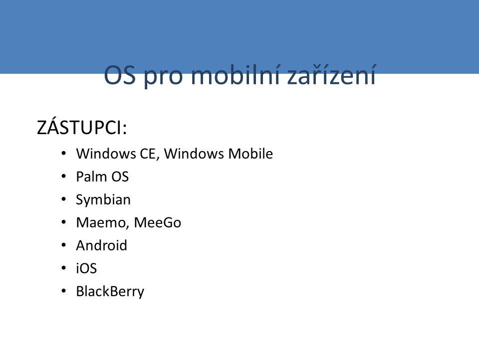OS pro mobilní zařízení ZÁSTUPCI: Windows CE, Windows Mobile Palm OS Symbian Maemo, MeeGo Android iOS BlackBerry