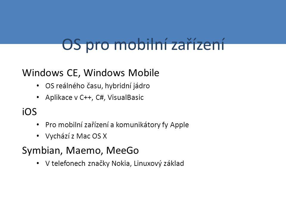 OS pro mobilní zařízení Windows CE, Windows Mobile OS reálného času, hybridní jádro Aplikace v C++, C#, VisualBasic iOS Pro mobilní zařízení a komunikátory fy Apple Vychází z Mac OS X Symbian, Maemo, MeeGo V telefonech značky Nokia, Linuxový základ