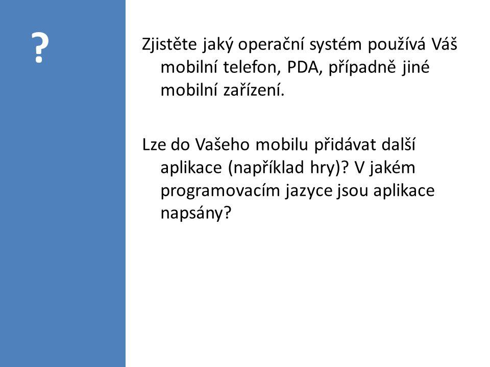 Zjistěte jaký operační systém používá Váš mobilní telefon, PDA, případně jiné mobilní zařízení.
