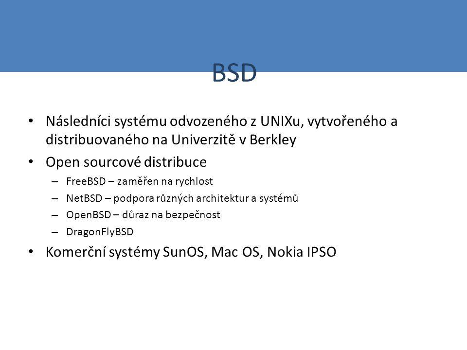 BSD Následníci systému odvozeného z UNIXu, vytvořeného a distribuovaného na Univerzitě v Berkley Open sourcové distribuce – FreeBSD – zaměřen na rychlost – NetBSD – podpora různých architektur a systémů – OpenBSD – důraz na bezpečnost – DragonFlyBSD Komerční systémy SunOS, Mac OS, Nokia IPSO
