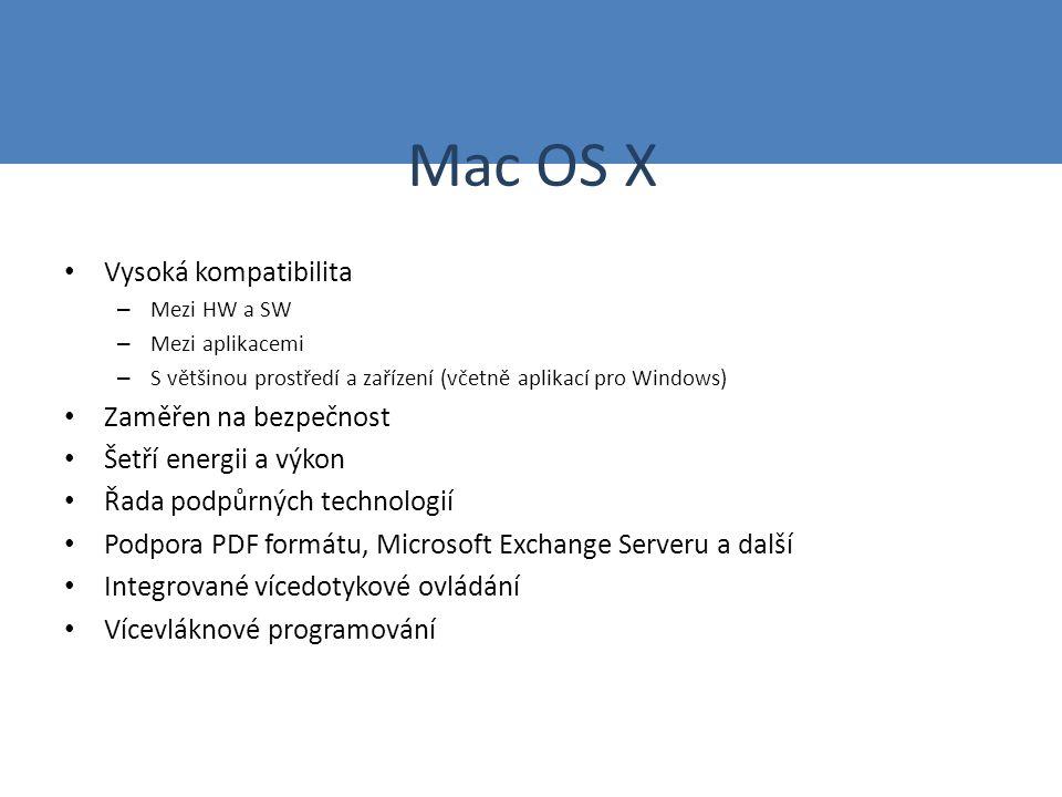 Mac OS X Vysoká kompatibilita – Mezi HW a SW – Mezi aplikacemi – S většinou prostředí a zařízení (včetně aplikací pro Windows) Zaměřen na bezpečnost Šetří energii a výkon Řada podpůrných technologií Podpora PDF formátu, Microsoft Exchange Serveru a další Integrované vícedotykové ovládání Vícevláknové programování