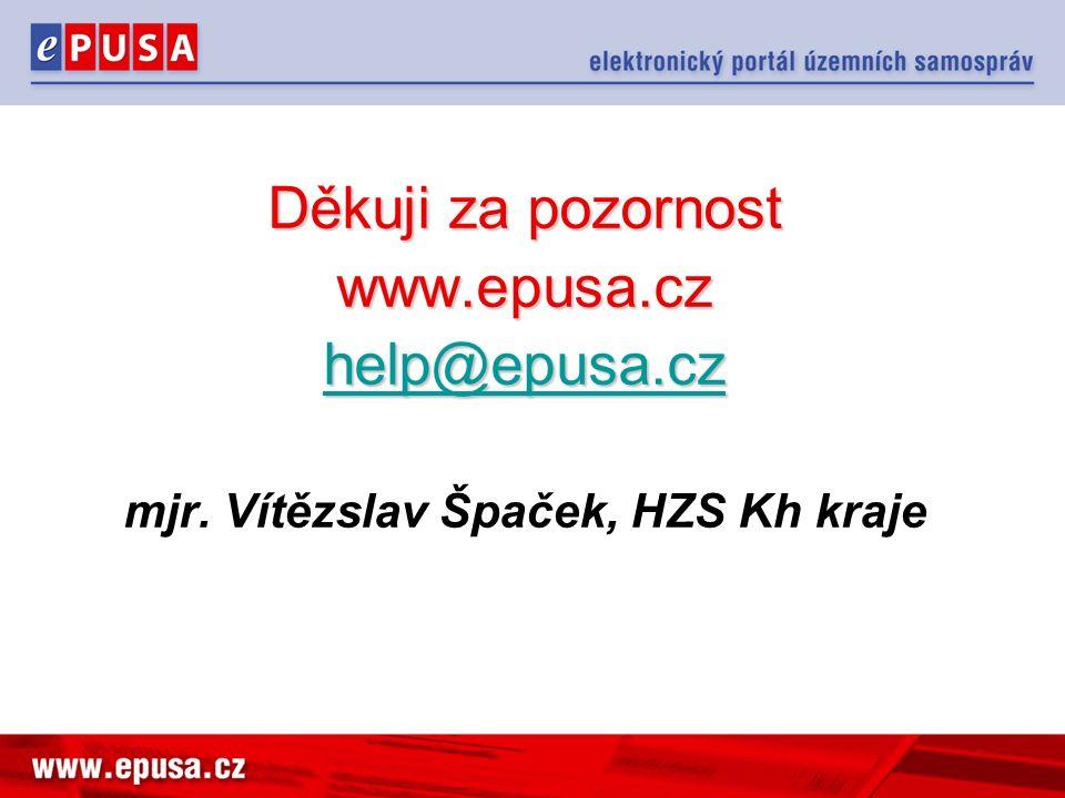 Děkuji za pozornost www.epusa.cz help@epusa.cz mjr. Vítězslav Špaček, HZS Kh kraje
