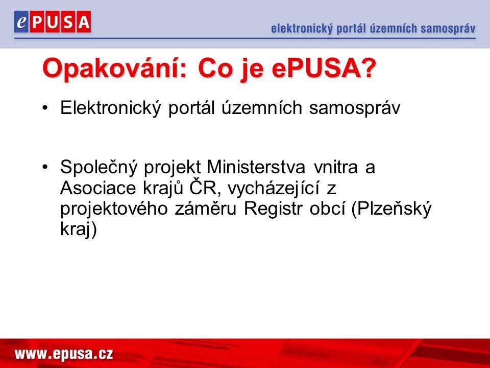 Opakování: Co je ePUSA? Elektronický portál územních samospráv Společný projekt Ministerstva vnitra a Asociace krajů ČR, vycházející z projektového zá