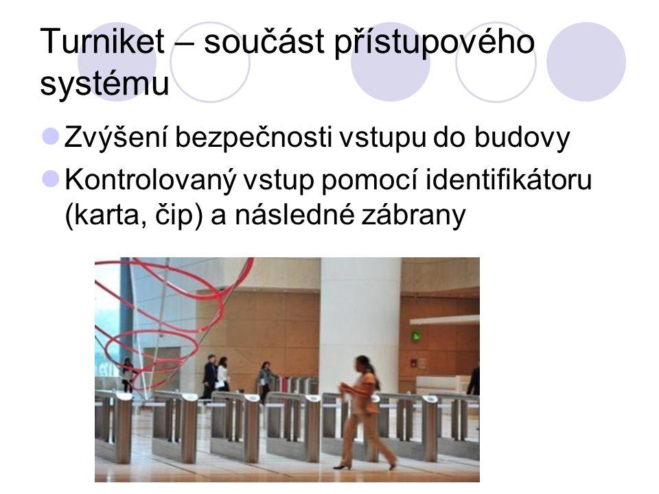 Turniket – součást přístupového systému Zvýšení bezpečnosti vstupu do budovy Kontrolovaný vstup pomocí identifikátoru (karta, čip) a následné zábrany