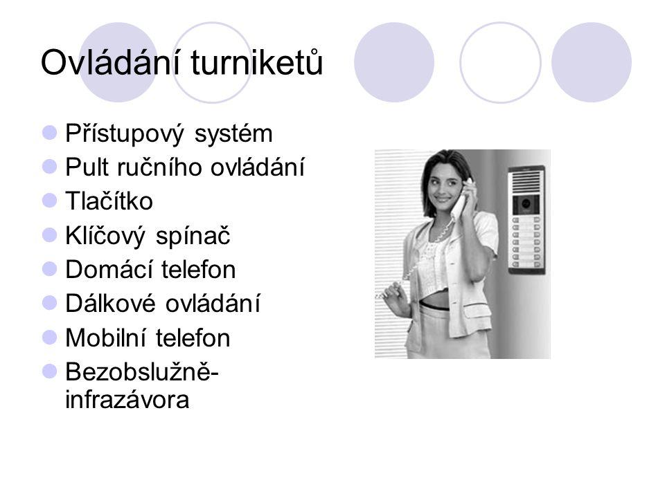 Ovládání turniketů Přístupový systém Pult ručního ovládání Tlačítko Klíčový spínač Domácí telefon Dálkové ovládání Mobilní telefon Bezobslužně- infrazávora