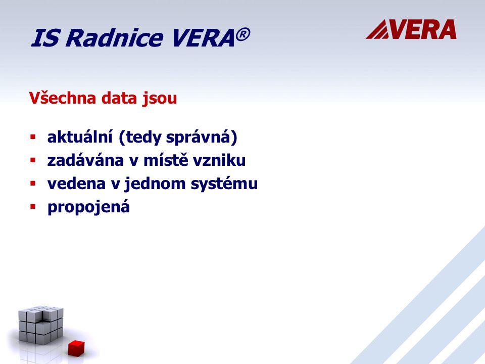 IS Radnice VERA ® Všechna data jsou   aktuální (tedy správná)   zadávána v místě vzniku   vedena v jednom systému   propojená